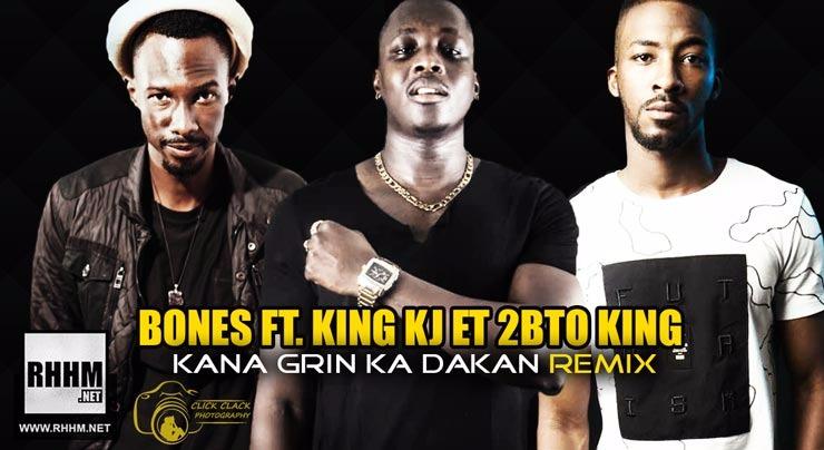 BONES Ft. KING KJ et 2BTO KING - KANA GRIN KA DAKAN REMIX (2018)