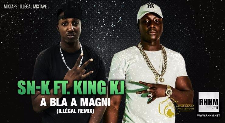 SN-K Ft. KING KJ - A BLA A MAGNI (ILLÉGAL REMIX) (2018)
