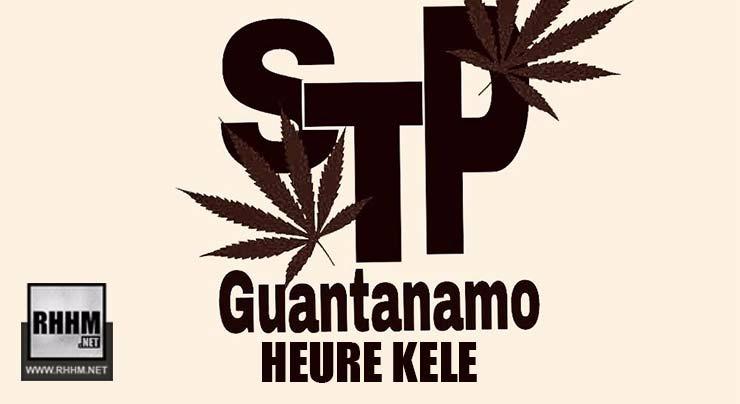 STP GUANTANAMO - HEURE KELE (2018)
