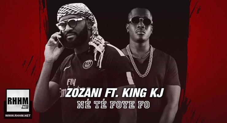 ZOZANI Ft. KING KJ - NÉ TÉ FOYE FO (2018)