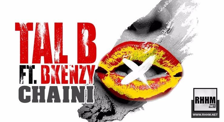 TAL B Ft. BKENZY - CHAINI (2018)