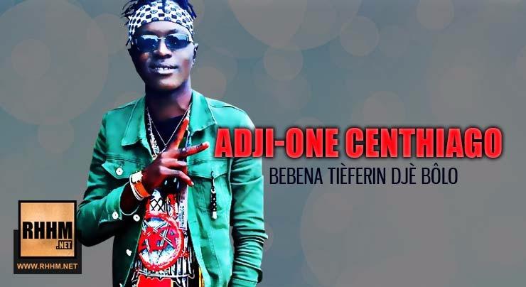 ADJI-ONE CENTHIAGO - BEBENA TIÈFERIN DJÈ BÔLO (2018)