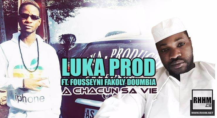 LUKA PROD Ft. FOUSSEYNI FAKOLY DOUMBIA - À CHACUN SA VIE (2018)
