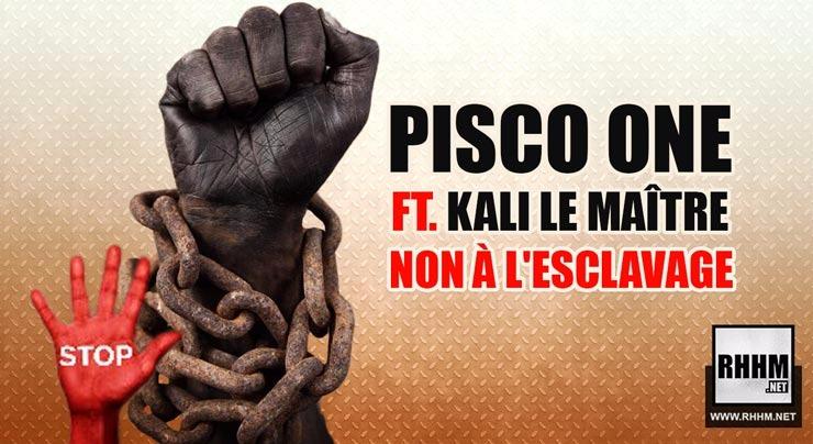PISCO ONE Ft. KALI LE MAÎTRE - NON À L'ESCLAVAGE (2018)