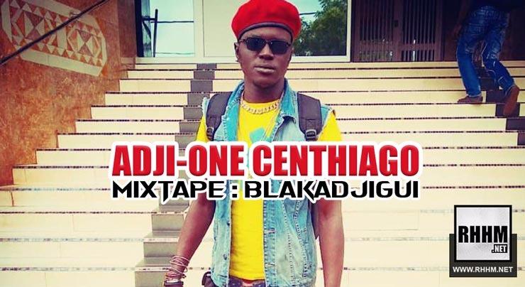 ADJI-ONE CENTHIAGO - BLAKADJIGUI (Mixtape 2018) - Couverture