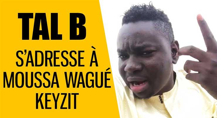 TAL B s'adresse à MOUSSA WAGUÉ de KEYZIT (Vidéo 2018)