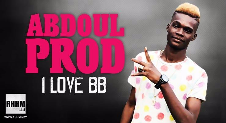 ABDOUL PROD - I LOVE BB (2018)