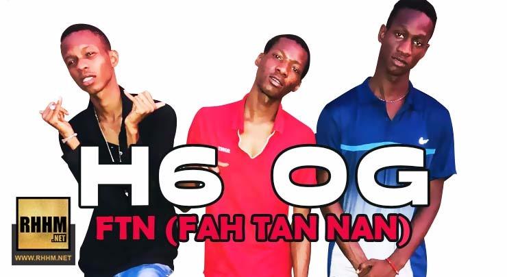 H6-OG - FTN (FAH TAN NAN) (2018)