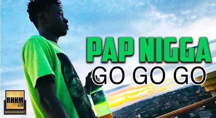 PAP NIGGA - GO GO GO (2018)