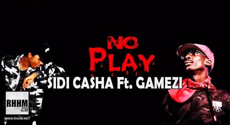 SIDI CASHA Ft. GAMEZI - NO PLAY (2018)