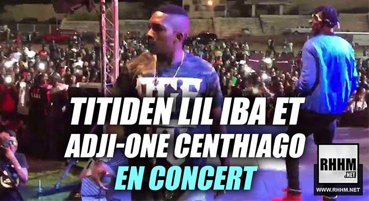TITIDEN LIL IBA et ADJI-ONE CENTHIAGO en concert (Vidéo 2018)