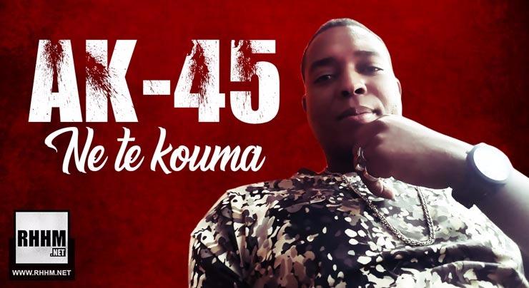 AK-45 - NE TE KOUMA (2018)