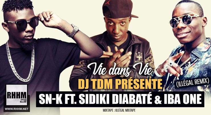 DJ TDM - SN-K Ft. SIDIKI DIABATÉ & IBA ONE - VIE DANS VIE (ILLÉGAL REMIX) (2018)