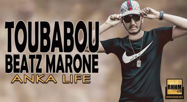 TOUBABOU BEATZ MARONE - ANKA LIFE (2018)