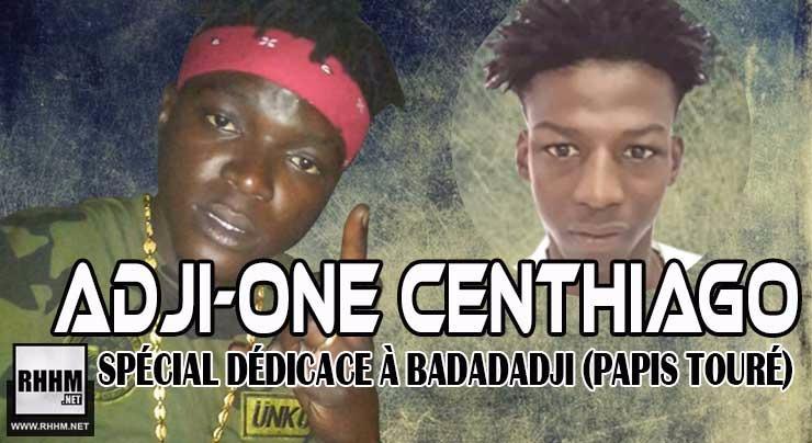 ADJI-ONE CENTHIAGO - SPÉCIALE DÉDICACE À BADADADJI (PAPIS TOURÉ) (2018)