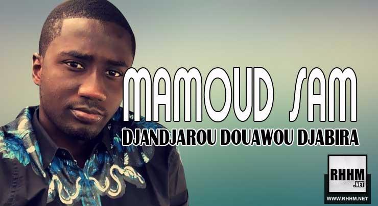 MAMOUD SAM - DJANDJAROU DOUAWOU DJABIRA (2018)