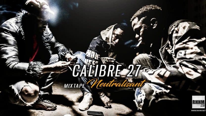 CALIBRE 27 - NEUTRALISANT (Mixtape 2019)