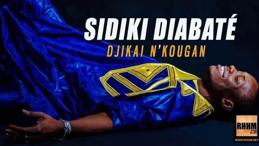 SIDIKI DIABATÉ - DJIKAI N'KOUGAN (2019)