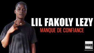LIL FAKOLY LEZY - MANQUE DE CONFIANCE (2021)