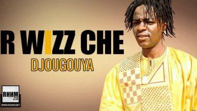 R WIZZ CHE - DJOUGOUYA (2021)